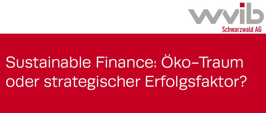 """Logo der wvib Schwarzwald AG und der Text """"Sustainable Finance: Öko-Traum oder strategischer Erfolgsfaktor?"""""""